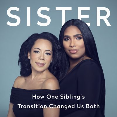 My Sister: How One Sibling's Transition Changed Us Both  By Selenis & Marizol Leyva